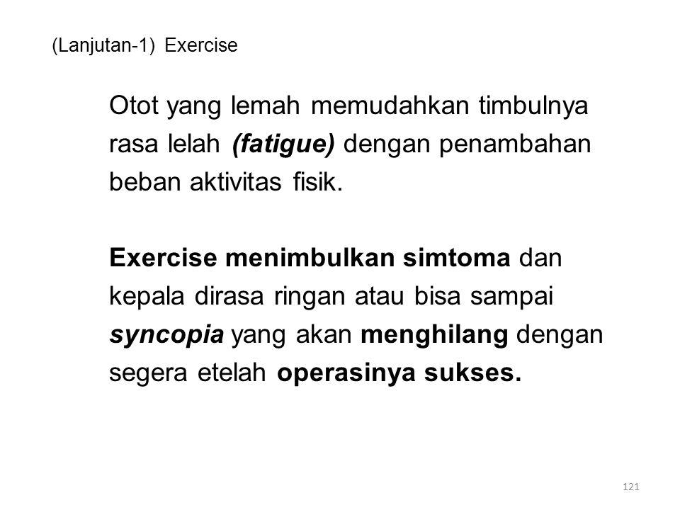 (Lanjutan-1) Exercise Otot yang lemah memudahkan timbulnya rasa lelah (fatigue) dengan penambahan beban aktivitas fisik.