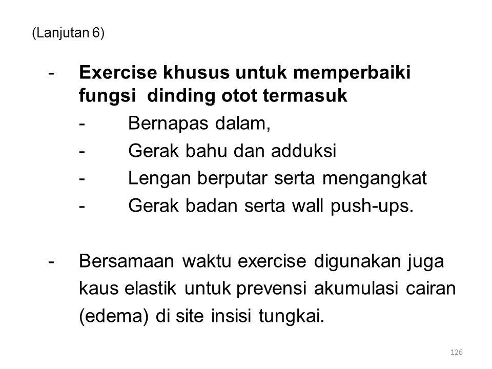 (Lanjutan 6) -Exercise khusus untuk memperbaiki fungsi dinding otot termasuk -Bernapas dalam, -Gerak bahu dan adduksi -Lengan berputar serta mengangkat -Gerak badan serta wall push-ups.