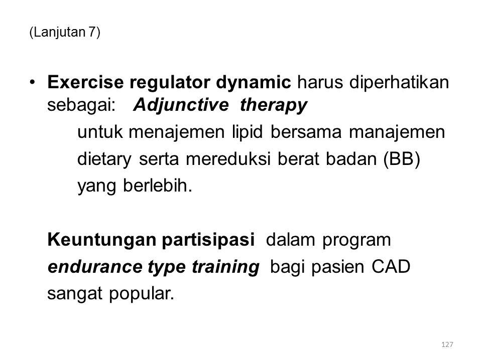 (Lanjutan 7) Exercise regulator dynamic harus diperhatikan sebagai: Adjunctive therapy untuk menajemen lipid bersama manajemen dietary serta mereduksi berat badan (BB) yang berlebih.
