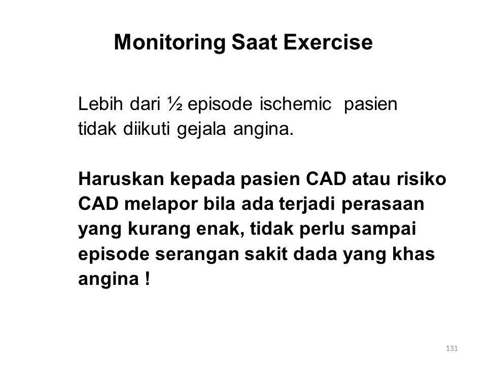 Monitoring Saat Exercise Lebih dari ½ episode ischemic pasien tidak diikuti gejala angina.