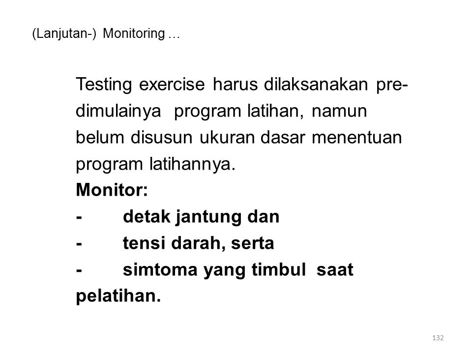 (Lanjutan-) Monitoring … Testing exercise harus dilaksanakan pre- dimulainya program latihan, namun belum disusun ukuran dasar menentuan program latihannya.