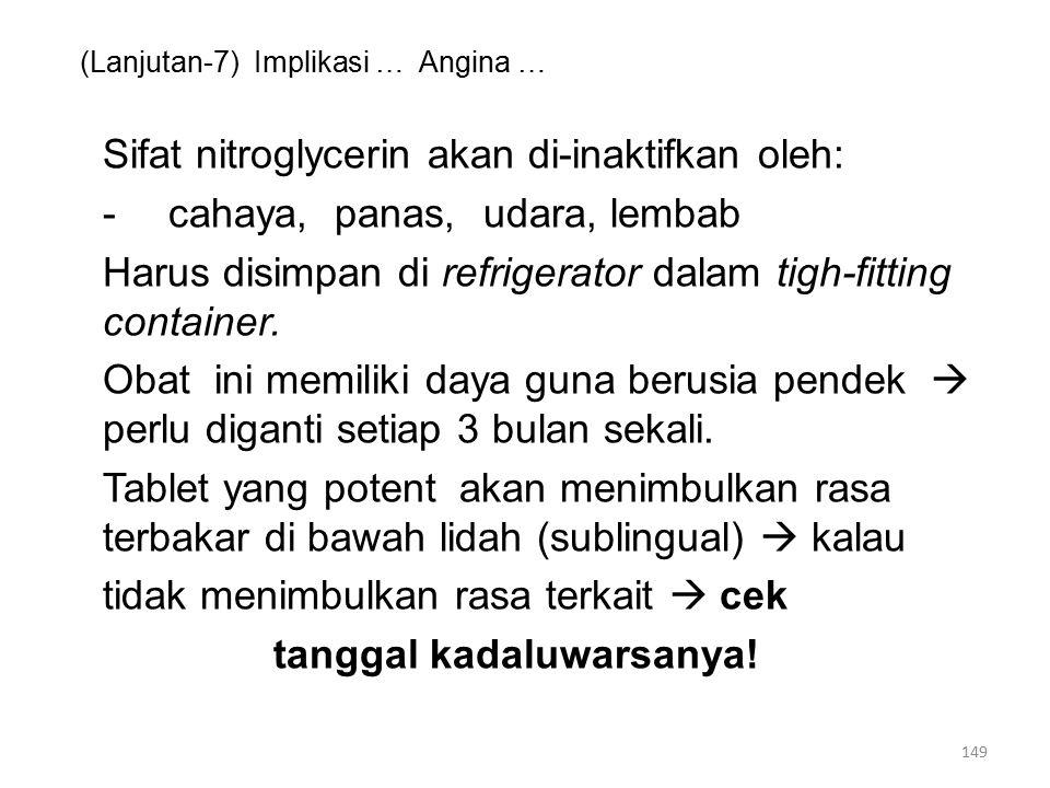(Lanjutan-7) Implikasi … Angina … Sifat nitroglycerin akan di-inaktifkan oleh: -cahaya, panas, udara, lembab Harus disimpan di refrigerator dalam tigh-fitting container.