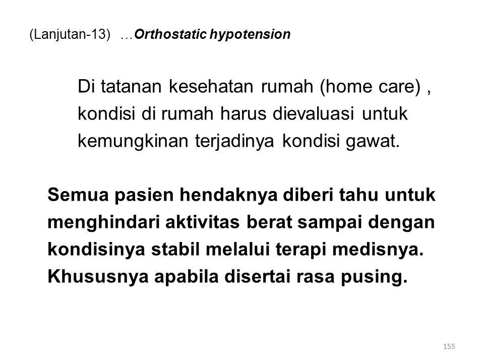(Lanjutan-13) …Orthostatic hypotension Di tatanan kesehatan rumah (home care), kondisi di rumah harus dievaluasi untuk kemungkinan terjadinya kondisi gawat.