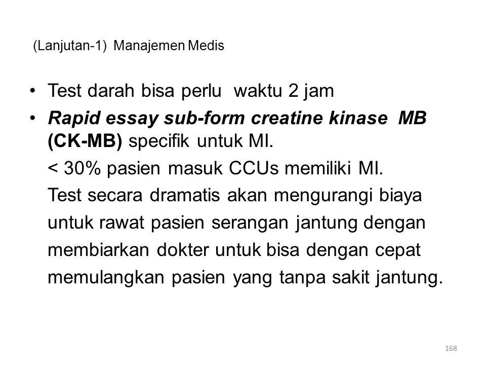 (Lanjutan-1) Manajemen Medis Test darah bisa perlu waktu 2 jam Rapid essay sub-form creatine kinase MB (CK-MB) specifik untuk MI.