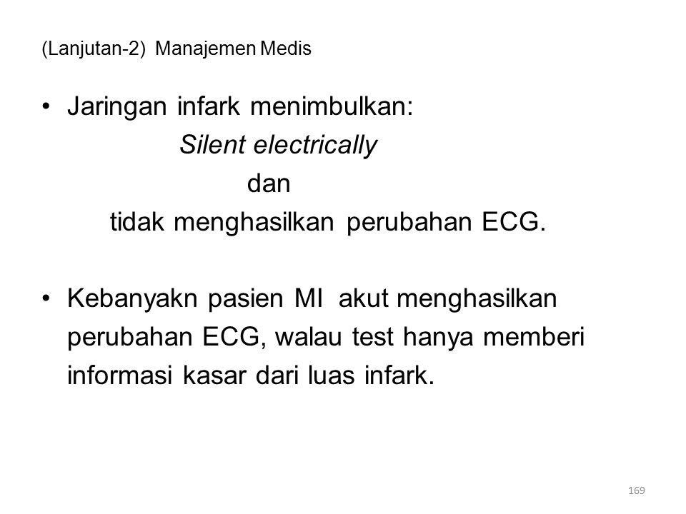 (Lanjutan-2) Manajemen Medis Jaringan infark menimbulkan: Silent electrically dan tidak menghasilkan perubahan ECG.