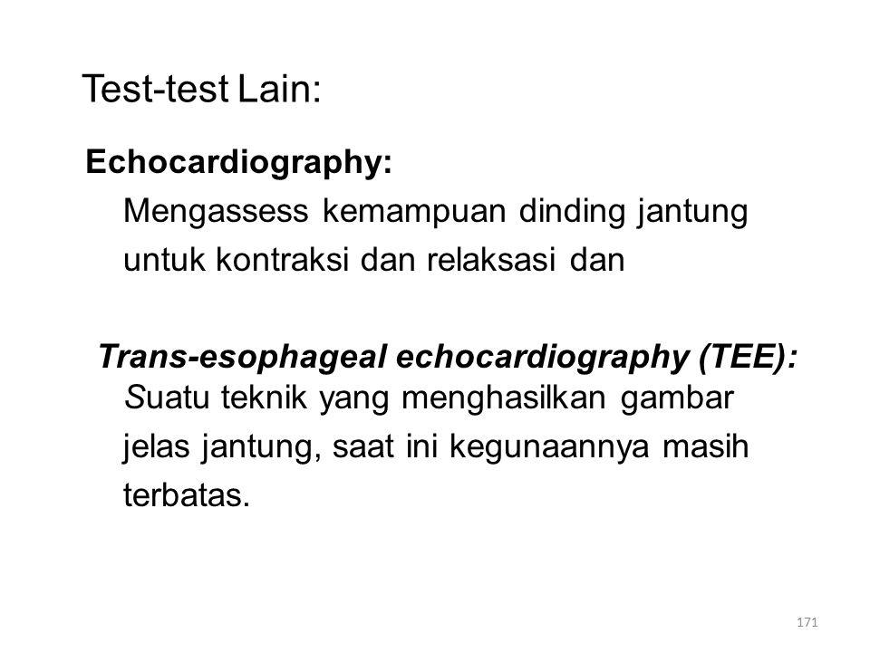 Test-test Lain: Echocardiography: Mengassess kemampuan dinding jantung untuk kontraksi dan relaksasi dan Trans-esophageal echocardiography (TEE): Suatu teknik yang menghasilkan gambar jelas jantung, saat ini kegunaannya masih terbatas.