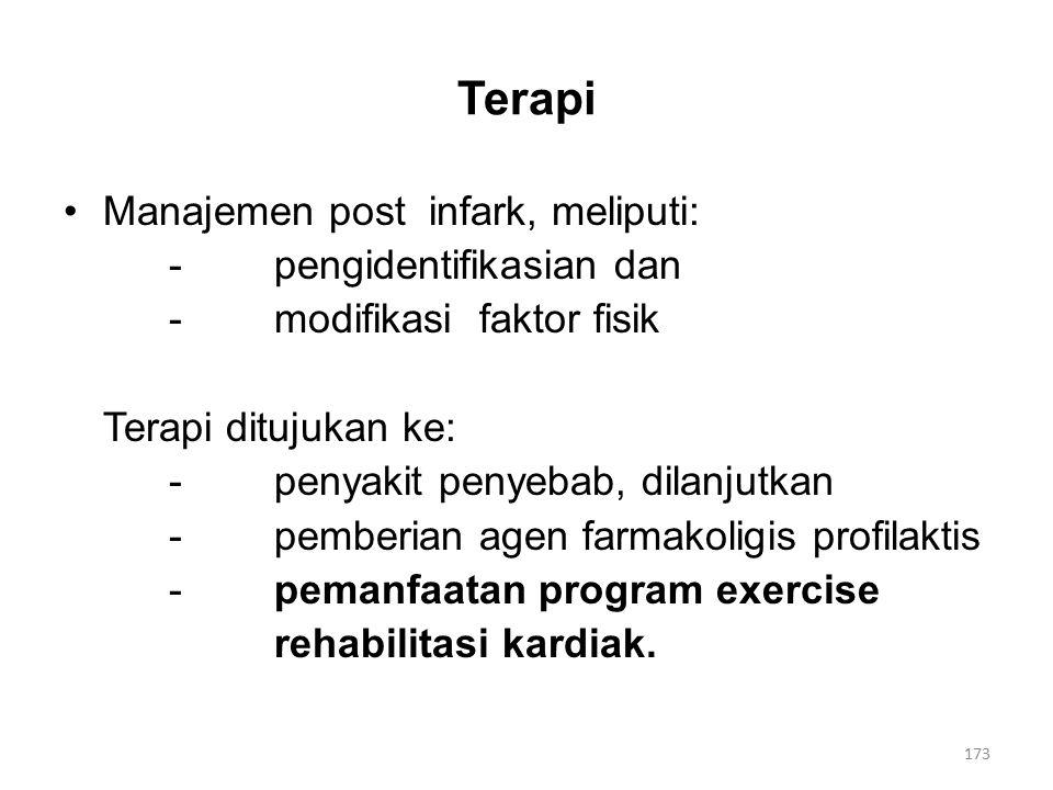 Terapi Manajemen post infark, meliputi: -pengidentifikasian dan -modifikasi faktor fisik Terapi ditujukan ke: -penyakit penyebab, dilanjutkan -pemberian agen farmakoligis profilaktis -pemanfaatan program exercise rehabilitasi kardiak.