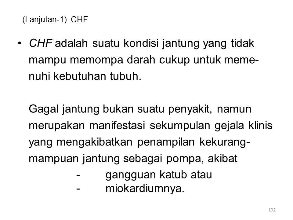 (Lanjutan-1) CHF CHF adalah suatu kondisi jantung yang tidak mampu memompa darah cukup untuk meme- nuhi kebutuhan tubuh.
