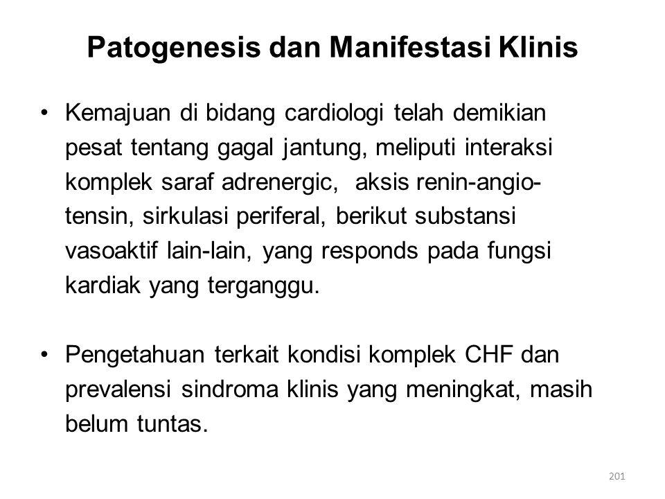 Patogenesis dan Manifestasi Klinis Kemajuan di bidang cardiologi telah demikian pesat tentang gagal jantung, meliputi interaksi komplek saraf adrenergic, aksis renin-angio- tensin, sirkulasi periferal, berikut substansi vasoaktif lain-lain, yang responds pada fungsi kardiak yang terganggu.