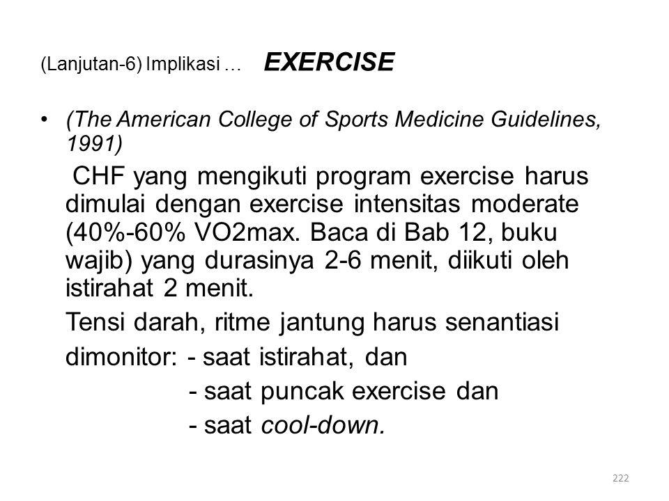 (Lanjutan-6) Implikasi … EXERCISE (The American College of Sports Medicine Guidelines, 1991) CHF yang mengikuti program exercise harus dimulai dengan exercise intensitas moderate (40%-60% VO2max.