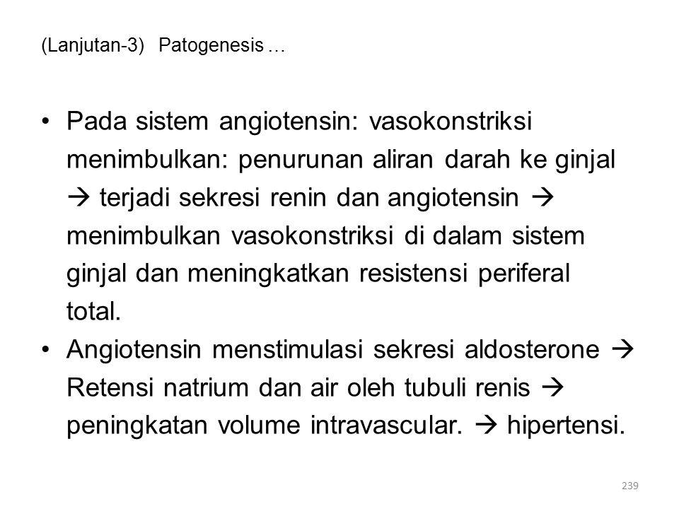 (Lanjutan-3) Patogenesis … Pada sistem angiotensin: vasokonstriksi menimbulkan: penurunan aliran darah ke ginjal  terjadi sekresi renin dan angiotensin  menimbulkan vasokonstriksi di dalam sistem ginjal dan meningkatkan resistensi periferal total.