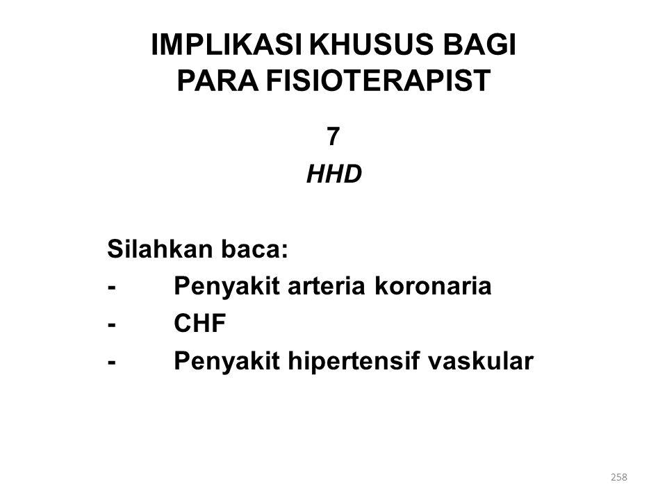 IMPLIKASI KHUSUS BAGI PARA FISIOTERAPIST 7 HHD Silahkan baca: -Penyakit arteria koronaria -CHF -Penyakit hipertensif vaskular 258