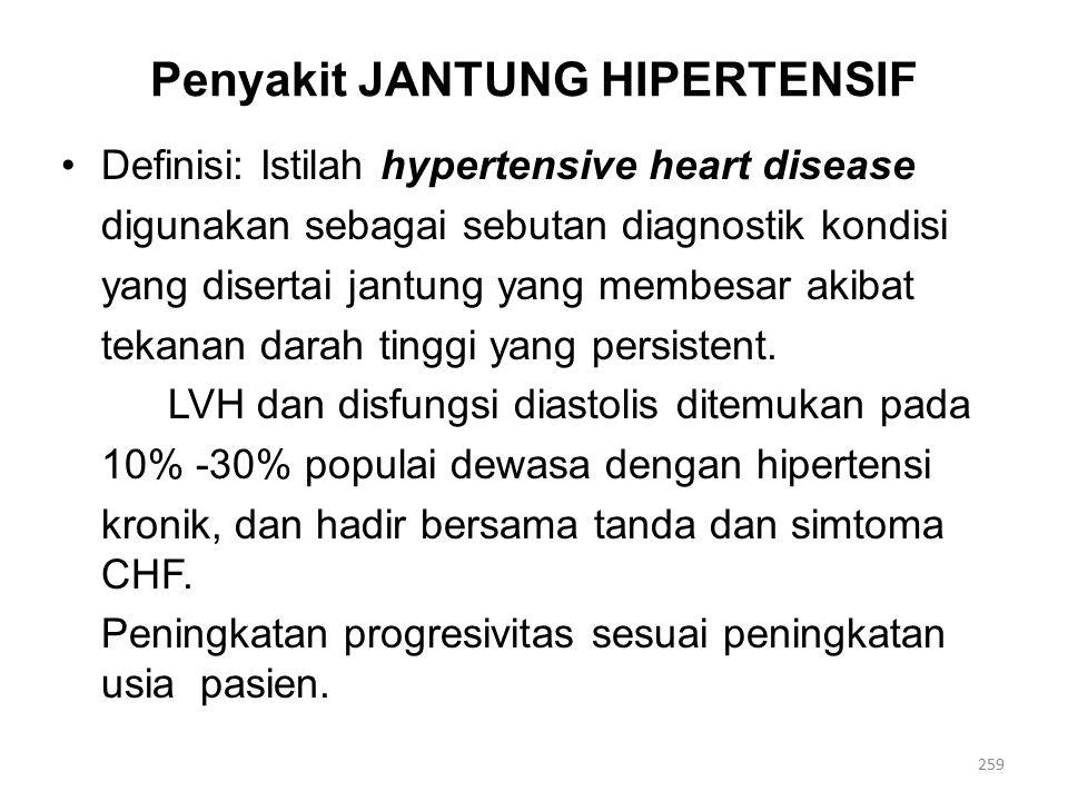 Penyakit JANTUNG HIPERTENSIF Definisi: Istilah hypertensive heart disease digunakan sebagai sebutan diagnostik kondisi yang disertai jantung yang membesar akibat tekanan darah tinggi yang persistent.