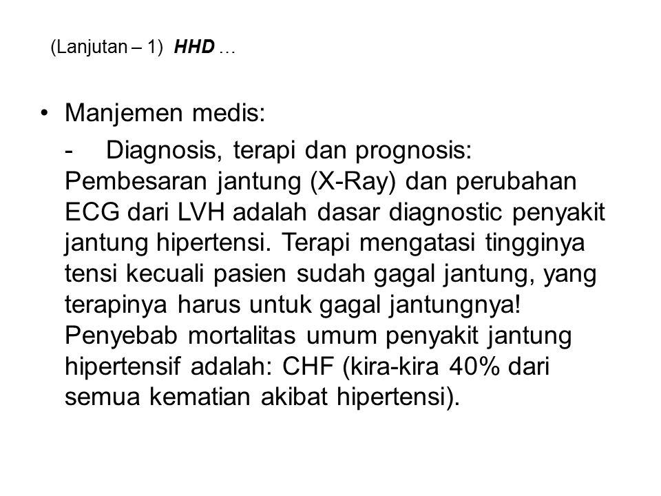 (Lanjutan – 1) HHD … Manjemen medis: -Diagnosis, terapi dan prognosis: Pembesaran jantung (X-Ray) dan perubahan ECG dari LVH adalah dasar diagnostic penyakit jantung hipertensi.