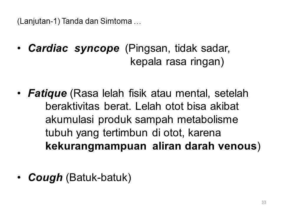 (Lanjutan-1) Tanda dan Simtoma … Cardiac syncope (Pingsan, tidak sadar, kepala rasa ringan) Fatique (Rasa lelah fisik atau mental, setelah beraktivitas berat.