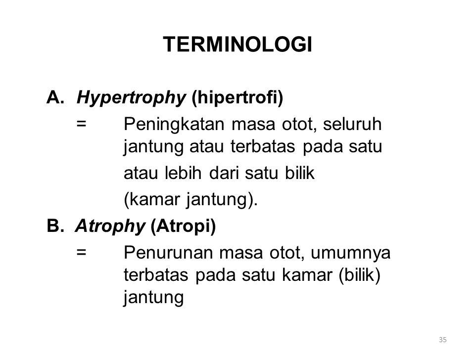 TERMINOLOGI A.Hypertrophy (hipertrofi) =Peningkatan masa otot, seluruh jantung atau terbatas pada satu atau lebih dari satu bilik (kamar jantung).