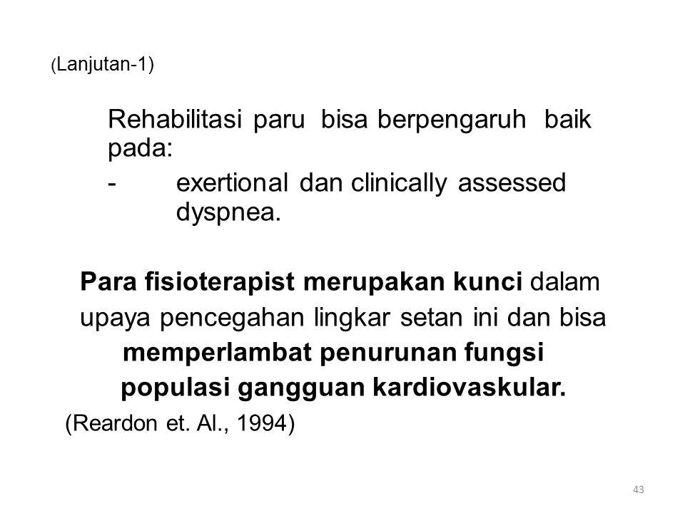 ( Lanjutan-1) Rehabilitasi paru bisa berpengaruh baik pada: -exertional dan clinically assessed dyspnea.