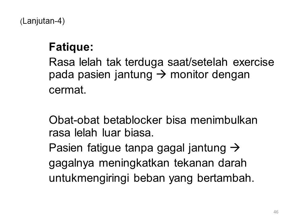 ( Lanjutan-4) Fatique: Rasa lelah tak terduga saat/setelah exercise pada pasien jantung  monitor dengan cermat.