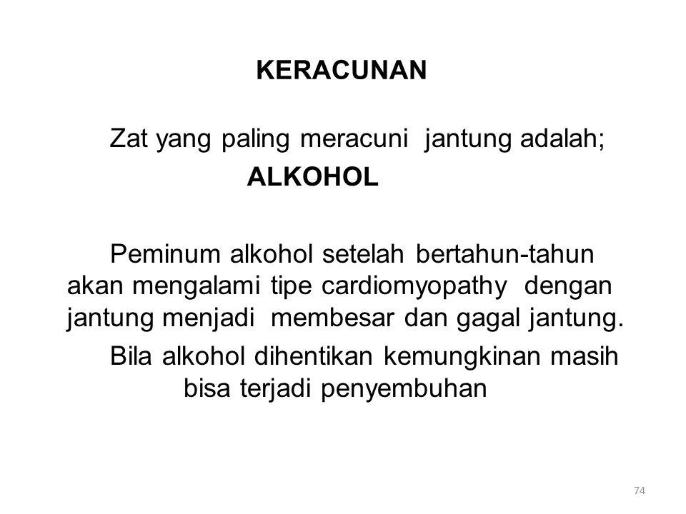 KERACUNAN Zat yang paling meracuni jantung adalah; ALKOHOL Peminum alkohol setelah bertahun-tahun akan mengalami tipe cardiomyopathy dengan jantung menjadi membesar dan gagal jantung.