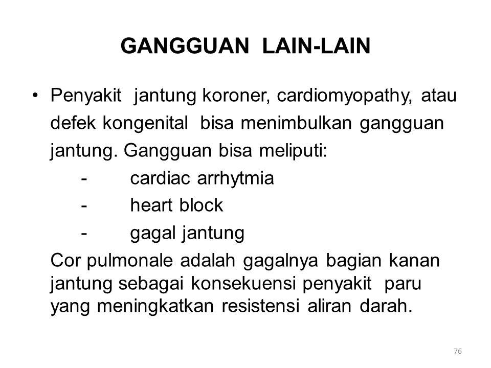 GANGGUAN LAIN-LAIN Penyakit jantung koroner, cardiomyopathy, atau defek kongenital bisa menimbulkan gangguan jantung.