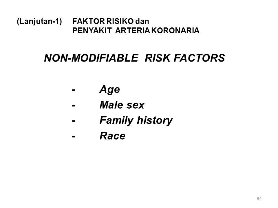 (Lanjutan-1)FAKTOR RISIKO dan PENYAKIT ARTERIA KORONARIA NON-MODIFIABLE RISK FACTORS -Age -Male sex -Family history -Race 84