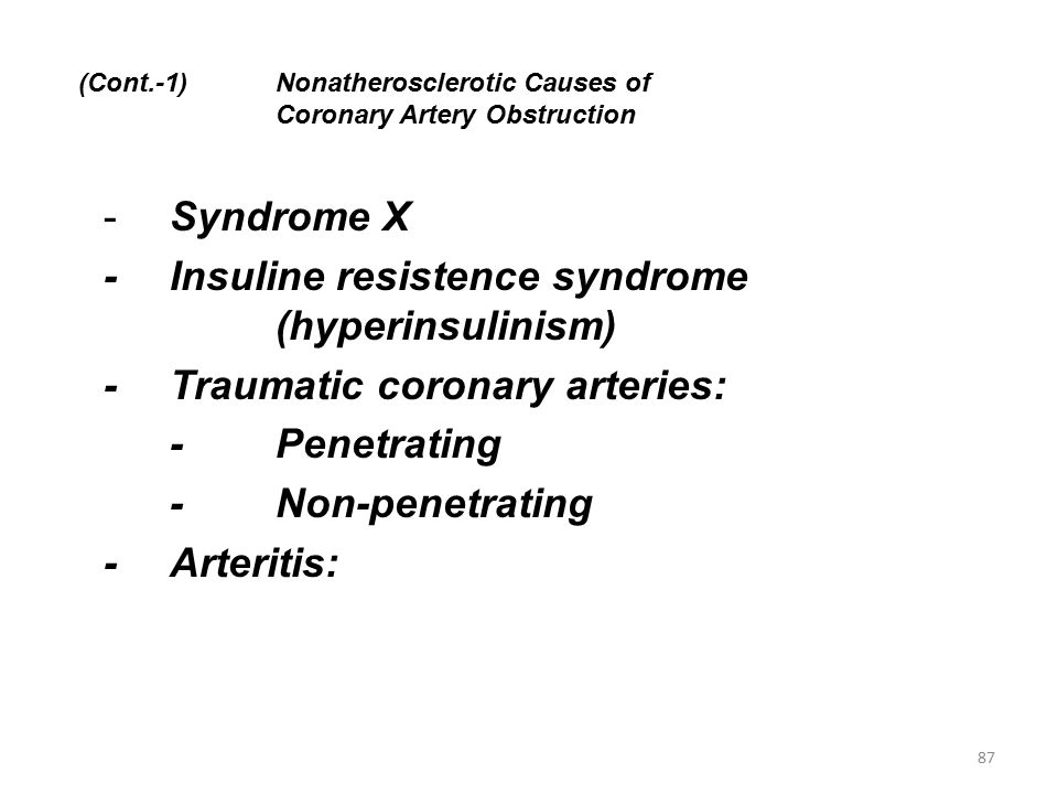 (Cont.-1)Nonatherosclerotic Causes of Coronary Artery Obstruction -Syndrome X -Insuline resistence syndrome (hyperinsulinism) -Traumatic coronary arteries: -Penetrating -Non-penetrating -Arteritis: 87