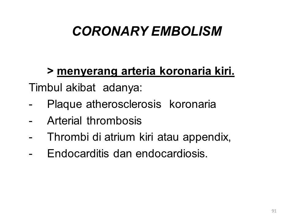 CORONARY EMBOLISM > menyerang arteria koronaria kiri.