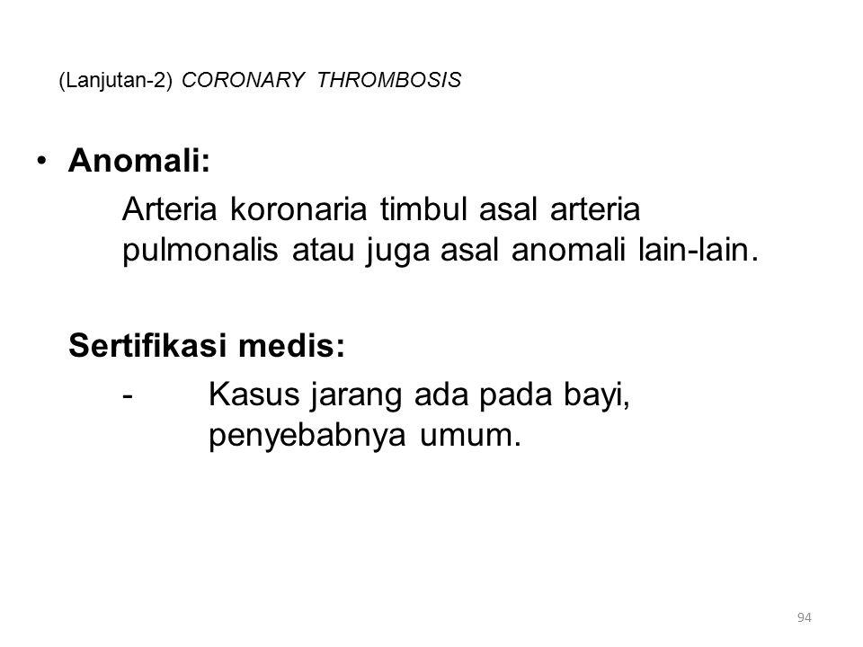 (Lanjutan-2) CORONARY THROMBOSIS Anomali: Arteria koronaria timbul asal arteria pulmonalis atau juga asal anomali lain-lain.