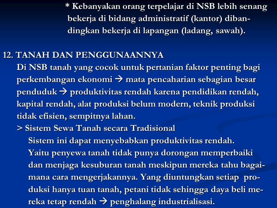 * Kebanyakan orang terpelajar di NSB lebih senang * Kebanyakan orang terpelajar di NSB lebih senang bekerja di bidang administratif (kantor) diban- bekerja di bidang administratif (kantor) diban- dingkan bekerja di lapangan (ladang, sawah).