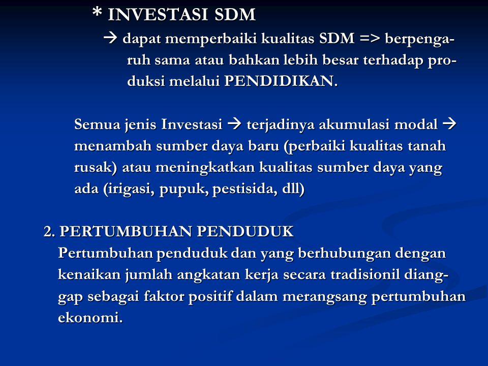 * INVESTASI SDM * INVESTASI SDM  dapat memperbaiki kualitas SDM => berpenga-  dapat memperbaiki kualitas SDM => berpenga- ruh sama atau bahkan lebih besar terhadap pro- ruh sama atau bahkan lebih besar terhadap pro- duksi melalui PENDIDIKAN.