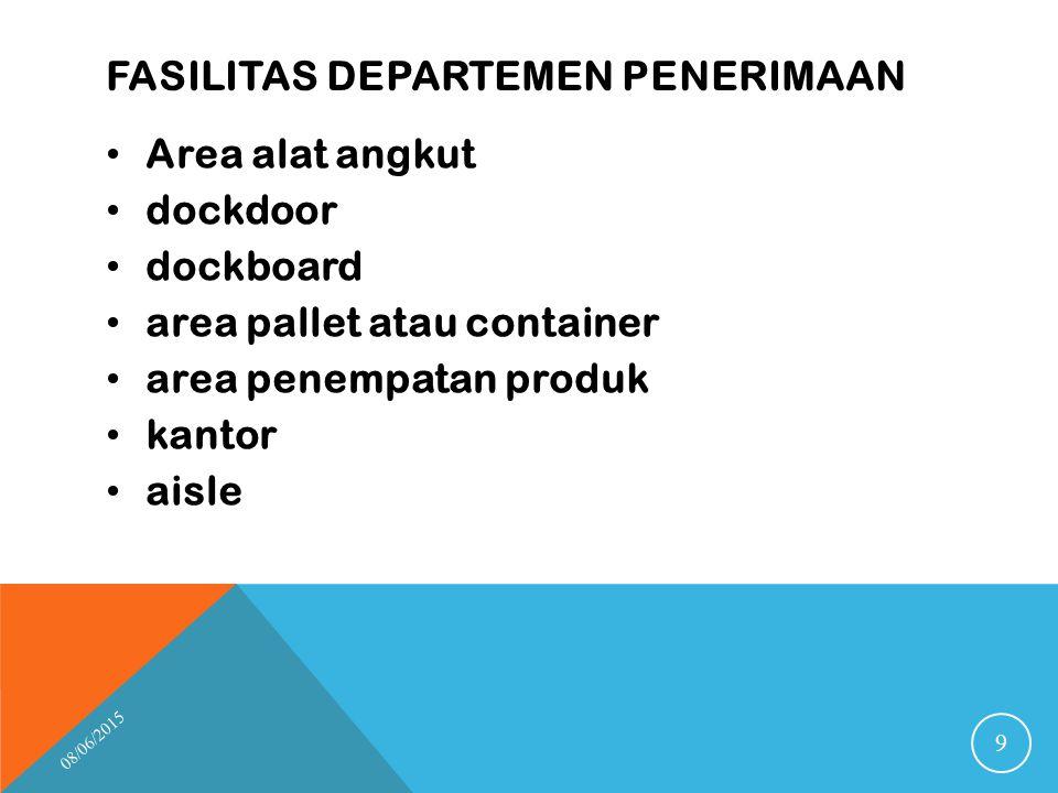 FASILITAS DEPARTEMEN PENERIMAAN Area alat angkut dockdoor dockboard area pallet atau container area penempatan produk kantor aisle 08/06/2015 9
