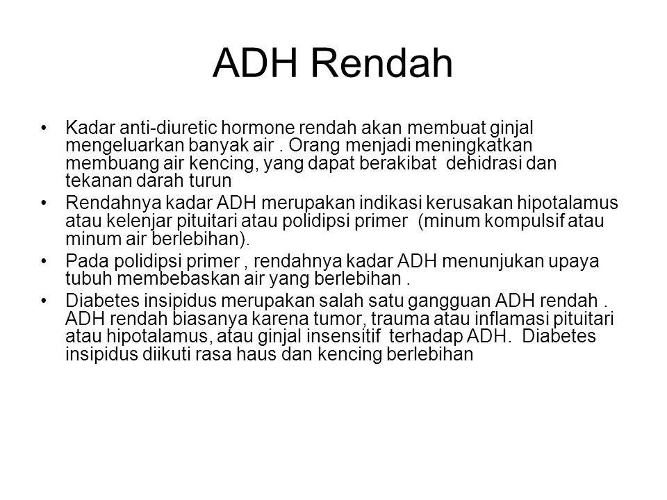 ADH Rendah Kadar anti-diuretic hormone rendah akan membuat ginjal mengeluarkan banyak air.