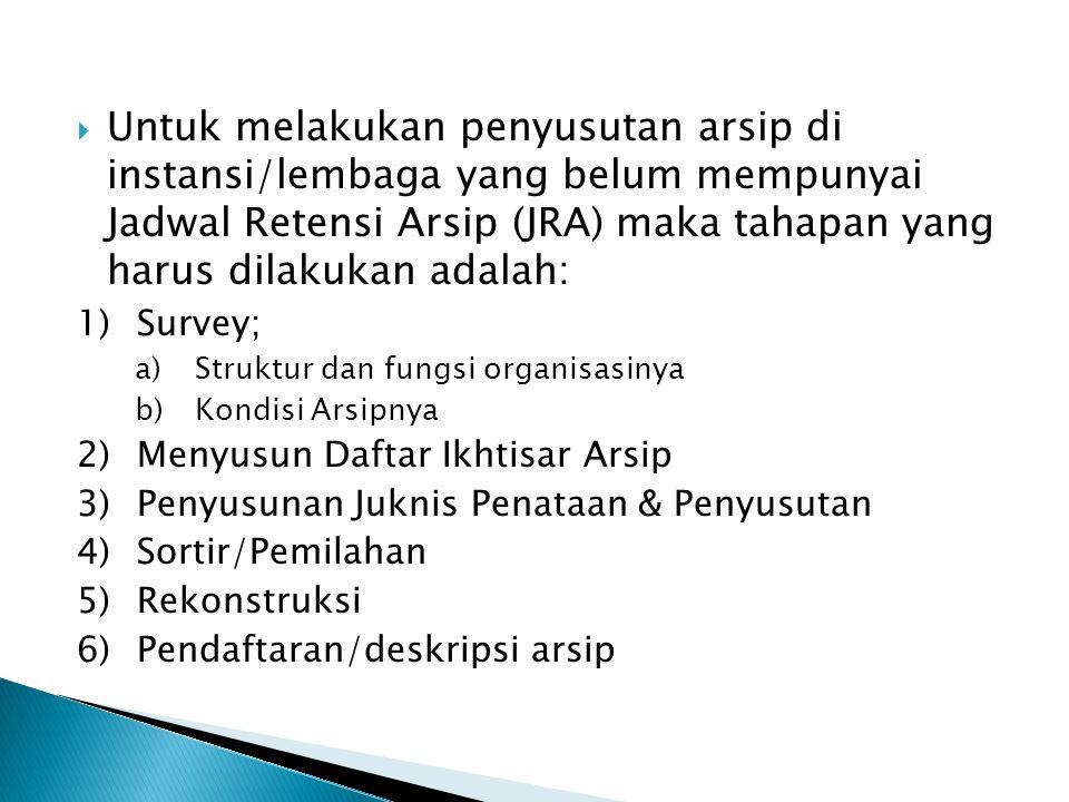  Untuk melakukan penyusutan arsip di instansi/lembaga yang belum mempunyai Jadwal Retensi Arsip (JRA) maka tahapan yang harus dilakukan adalah: 1)Sur