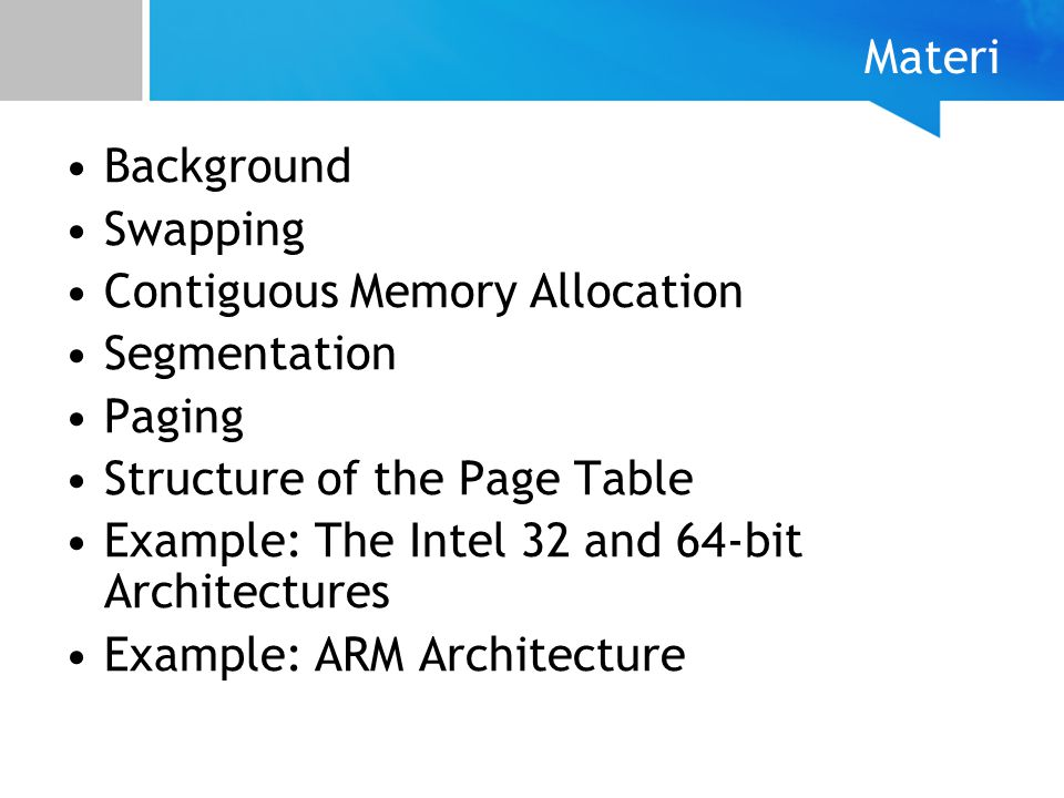 Materi Background Swapping Contiguous Memory Allocation Segmentation Paging Structure of the Page Table Example: The Intel 32 and 64-bit Architectures
