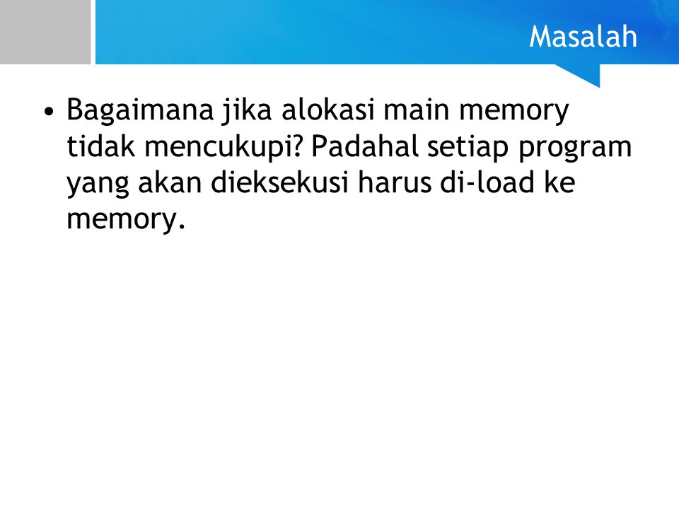 Masalah Bagaimana jika alokasi main memory tidak mencukupi.
