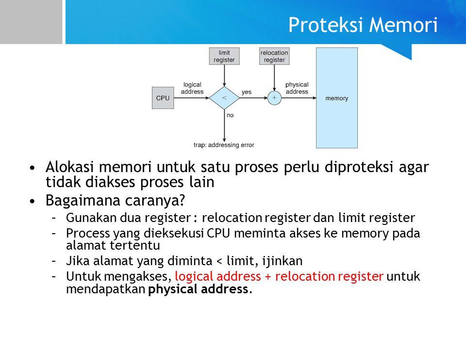 Proteksi Memori Alokasi memori untuk satu proses perlu diproteksi agar tidak diakses proses lain Bagaimana caranya.