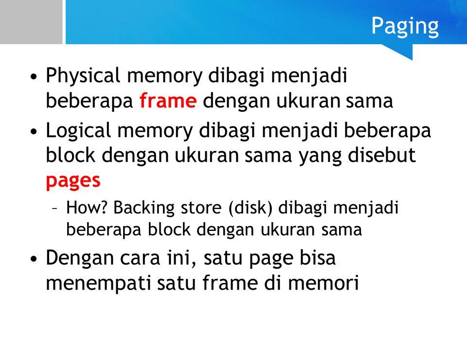 Physical memory dibagi menjadi beberapa frame dengan ukuran sama Logical memory dibagi menjadi beberapa block dengan ukuran sama yang disebut pages –How.
