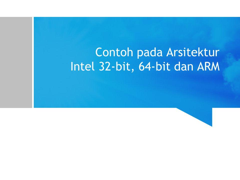 Contoh pada Arsitektur Intel 32-bit, 64-bit dan ARM