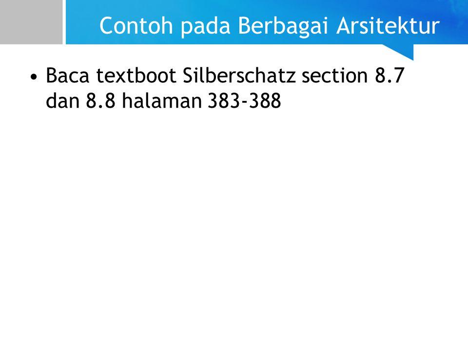 Contoh pada Berbagai Arsitektur Baca textboot Silberschatz section 8.7 dan 8.8 halaman 383-388