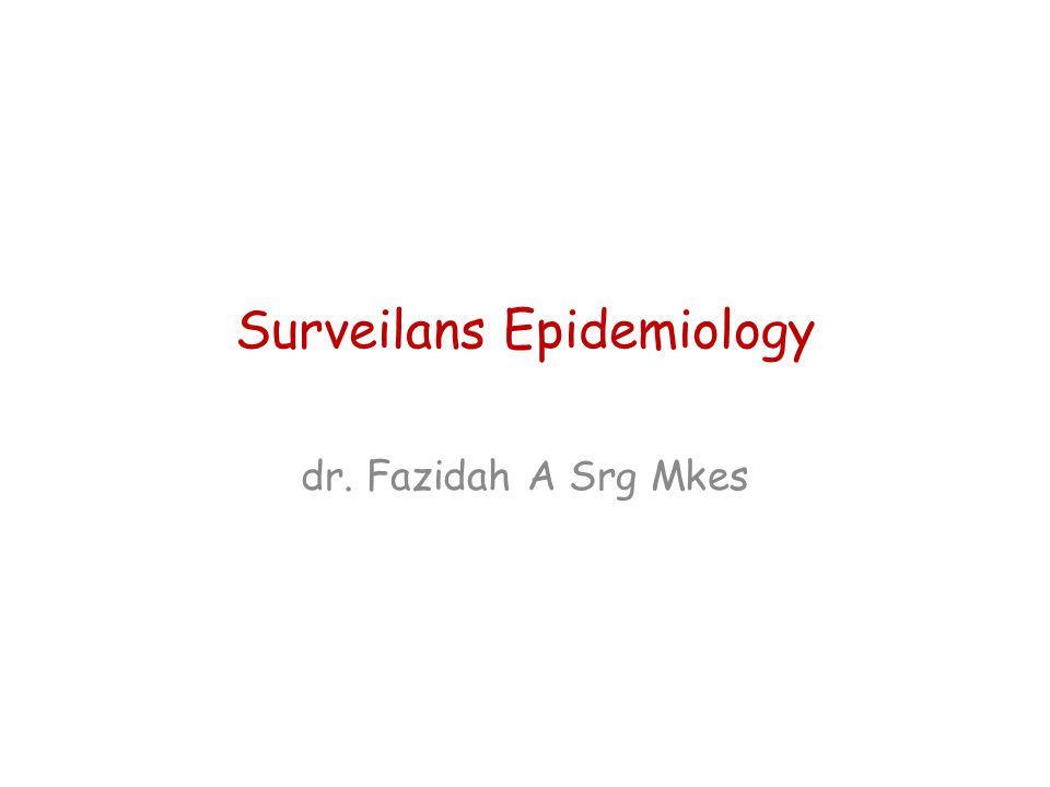 Surveilans Epidemiology dr. Fazidah A Srg Mkes