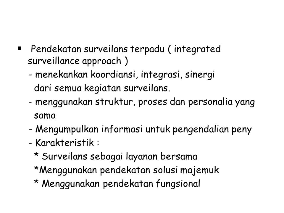  Pendekatan surveilans terpadu ( integrated surveillance approach ) - menekankan koordiansi, integrasi, sinergi dari semua kegiatan surveilans. - men