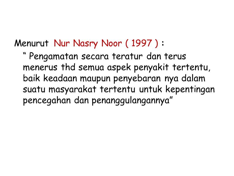 """Menurut Nur Nasry Noor ( 1997 ) : """" Pengamatan secara teratur dan terus menerus thd semua aspek penyakit tertentu, baik keadaan maupun penyebaran nya"""