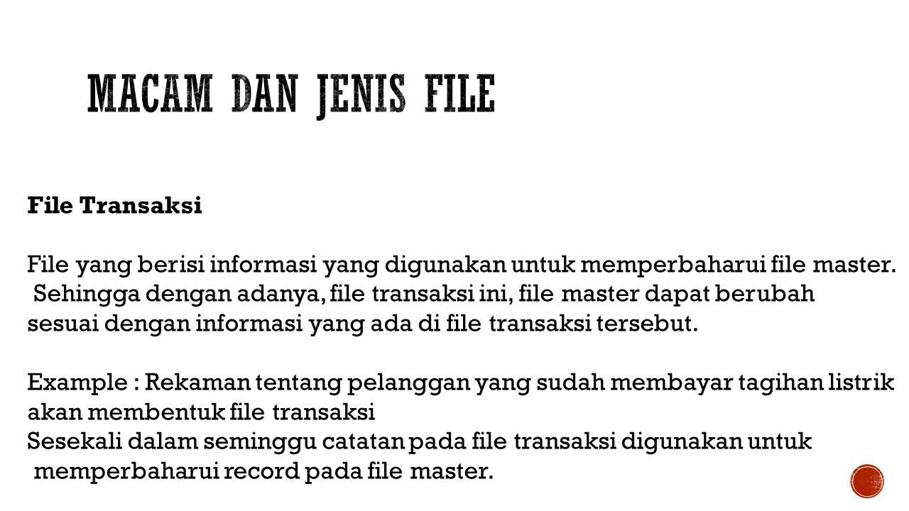 File Transaksi File yang berisi informasi yang digunakan untuk memperbaharui file master. Sehingga dengan adanya, file transaksi ini, file master dapa