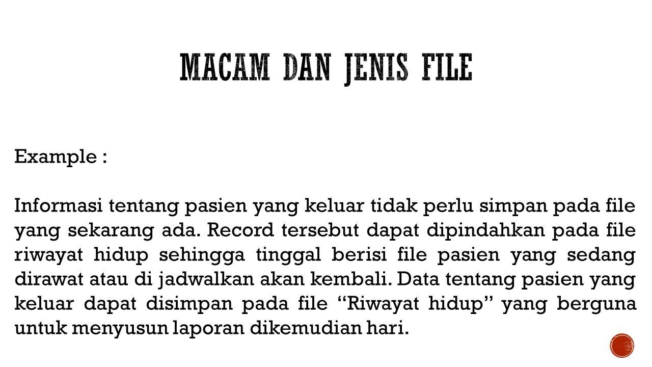 Example : Informasi tentang pasien yang keluar tidak perlu simpan pada file yang sekarang ada. Record tersebut dapat dipindahkan pada file riwayat hid