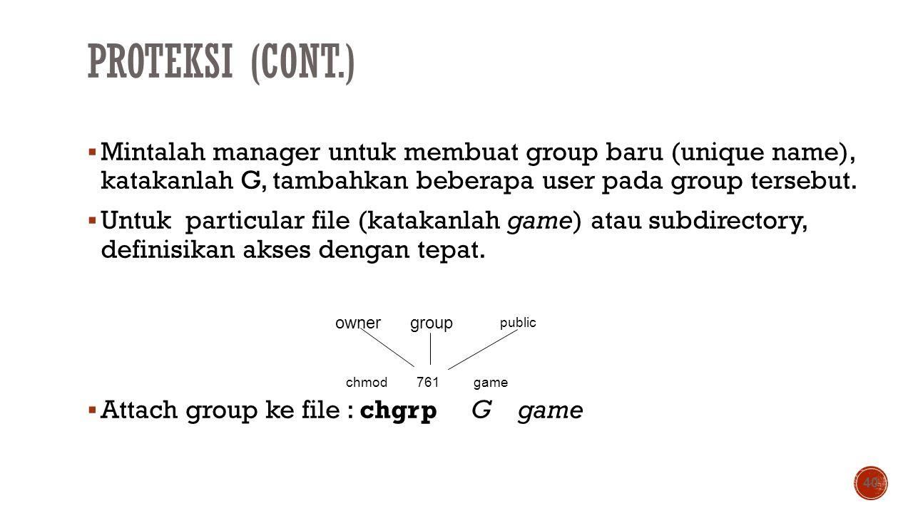 PROTEKSI (CONT.)  Mintalah manager untuk membuat group baru (unique name), katakanlah G, tambahkan beberapa user pada group tersebut.  Untuk particu