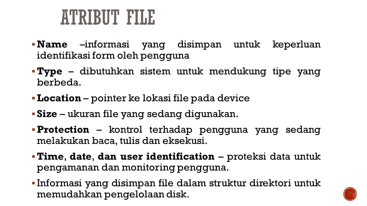 ATRIBUT FILE  Name –informasi yang disimpan untuk keperluan identifikasi form oleh pengguna  Type – dibutuhkan sistem untuk mendukung tipe yang berb