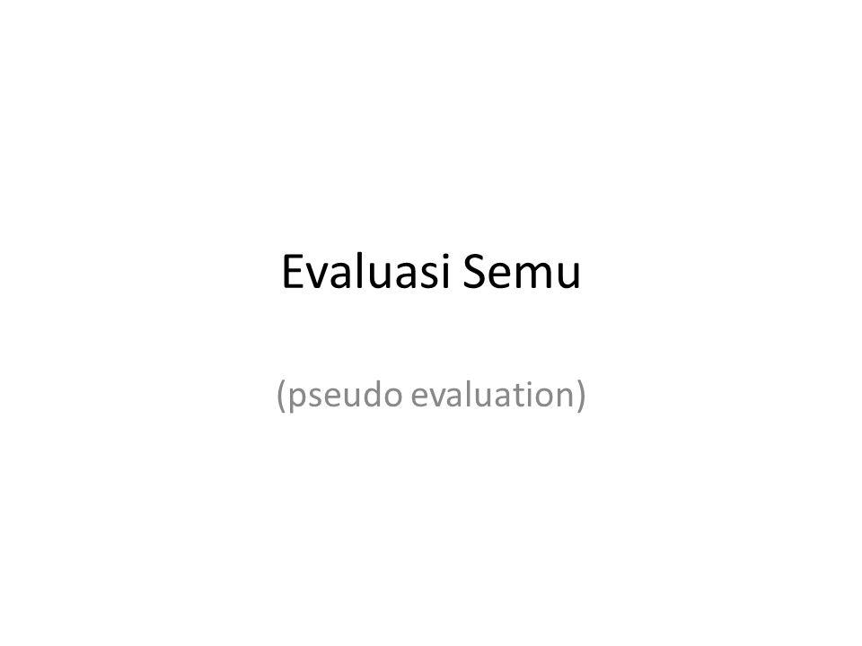 Pengertian Evaluasi Semu Evaluasi semu: – pendekatan yang menggunakan metode-metode deskriptif untuk menghasilkan informasi yang valid dan dapat dipercaya mengenai hasil kebijakan – Tanpa berusaha untuk menanyakan tentang manfaat atau nilai dari hasil-hasil tersebut terhadap individu, kelompok, atau masyarakat secara keseluruhan
