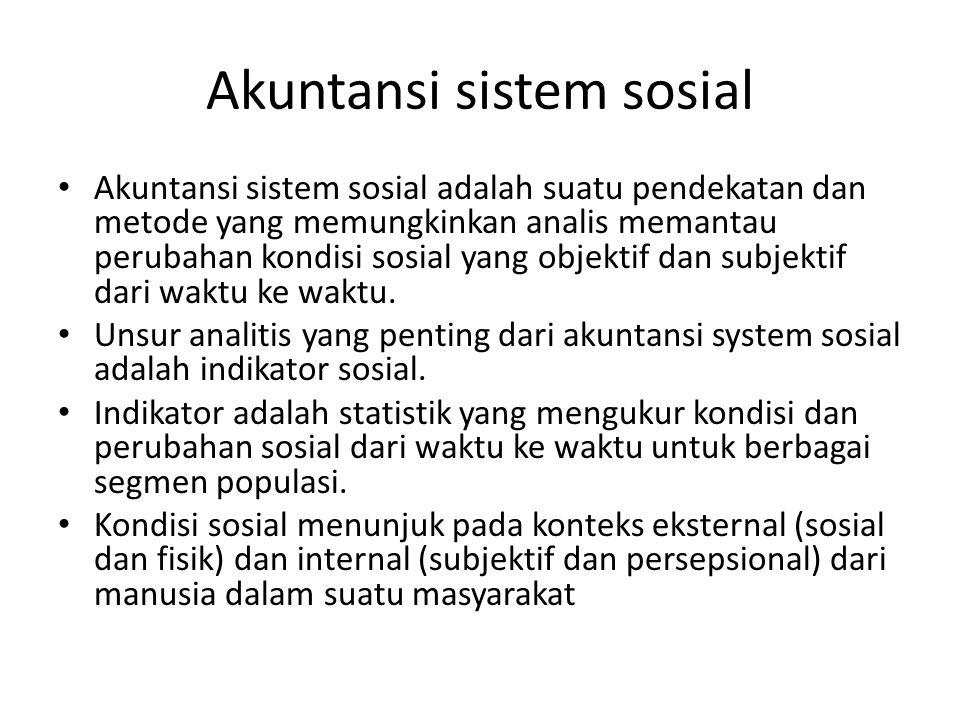 Akuntansi sistem sosial Akuntansi sistem sosial adalah suatu pendekatan dan metode yang memungkinkan analis memantau perubahan kondisi sosial yang obj