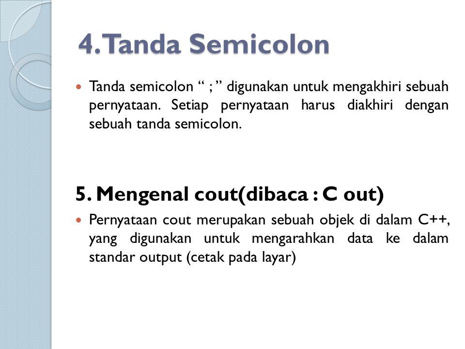 """4.Tanda Semicolon Tanda semicolon """" ; """" digunakan untuk mengakhiri sebuah pernyataan. Setiap pernyataan harus diakhiri dengan sebuah tanda semicolon."""
