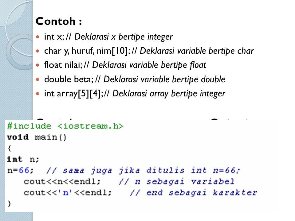 Contoh : int x; // Deklarasi x bertipe integer char y, huruf, nim[10]; // Deklarasi variable bertipe char float nilai; // Deklarasi variable bertipe f